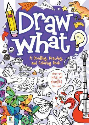 Draw What?: A Doodling, Drawing, and Coloring Book Hinkler Books