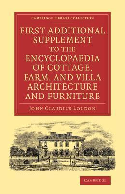 First Additional Supplement to the Encyclopaedia of Cottage, Farm, and Villa Architecture and Furniture: Bringing the Work Down to 1842  by  John Claudius Loudon