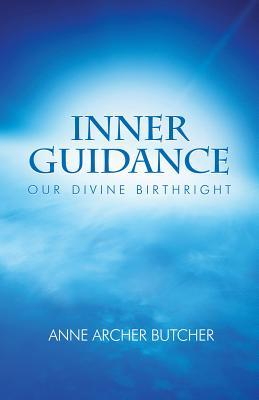 Inner Guidance: Our Divine Birthright  by  Anne Archer Butcher