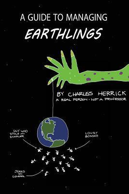 A Guide to Managing Earthlings Charles Herrick