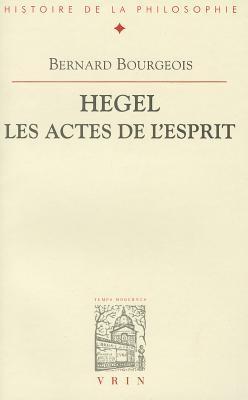 Hegel, Les Actes De Lesprit  by  Bernard Bourgeois