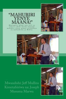 Mahubiri Yenye Maana!: Mwongozo Mfupi Kwa Ajili YA Tafsiri Sahihi Katika Kujenga Mahubiri Yenye Maana Yatokanayo Na Mafundisho YA Biblia.  by  Jeff Mullins