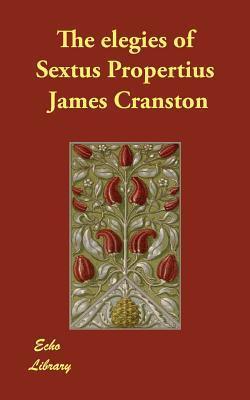 The Elegies of Sextus Propertius James Cranston