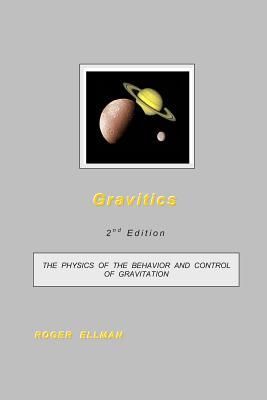Gravitics: The Physics of the Behavior and Control of Gravitation  by  Roger Ellman