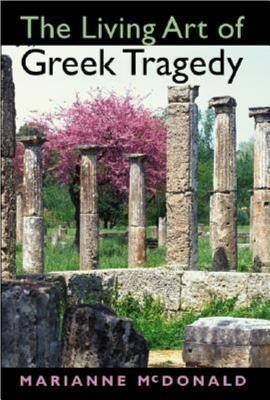 The Living Art of Greek Tragedy  by  Marianne McDonald