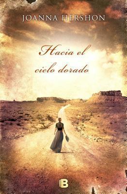 Hacia el Cielo Dorado  by  Joanna Hershon