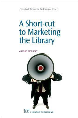 A Short-cut to Marketing the Library  by  Zuzana Helinsky