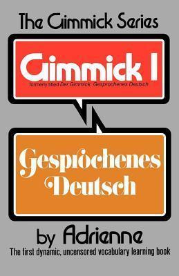 Gimmick I: Gesprochenes Deutsch  by  Adrienne Penner