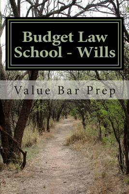 Budget Law School - Wills: Wills Is Frequently Tested on Exams. Here Is the Expose of Writing Technique to Get You Past 75%. Diane Blakemore