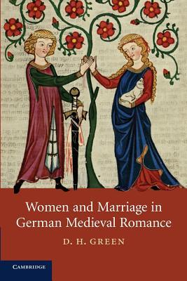 Women and Marriage in German Medieval Romance  by  D H Green