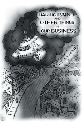 Making Rain and Other Things Is Our Business!  by  A.L. Smith