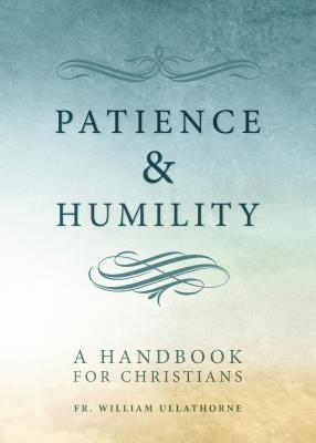 Patience and Humility William Bernard Ullathorne