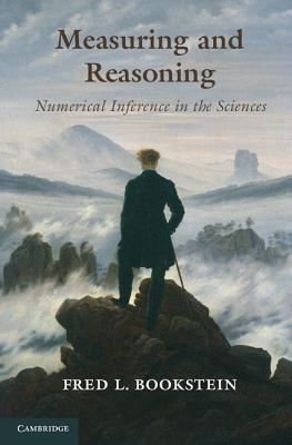 Measuring and Reasoning: Numerical Inference in the Sciences  by  Fred L Bookstein