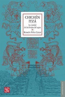 Chichn Itz.: La Ciudad de Los Brujos del Agua. Romn Pia Chan