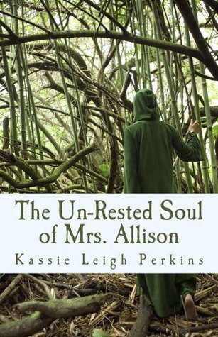 The Un-Rested Soul of Mrs. Allison  by  Kassie Leigh Perkins