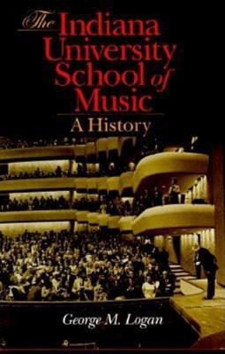 The Indiana University School of Music: A History  by  George M. Logan