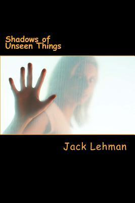 Shadows of Unseen Things: Orson Welles Directs  by  Jack Lehman