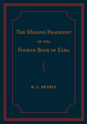 The Missing Fragment of the Fourth Book of Ezra: Discovered, and Edited with an Introduction and Notes  by  Robert L Bensly