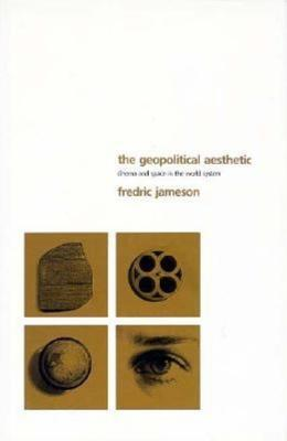 The Geopolitical Aesthetic: Cinema and Space in the World System  by  F.R.  Jameson