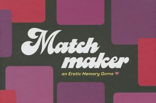 Matchmaker: An Erotic Memory Game  by  Petunia B.