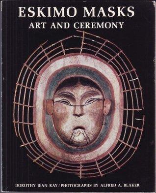 Eskimo Masks: Art and Ceremony  by  Dorothy Jean Ray