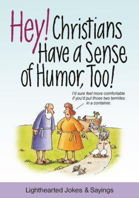 Hey! Christians Have a Sense of Humor, Too!: Lighthearted Jokes & Sayings  by  Product Concept Mfg Inc