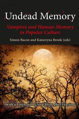 Undead Memory: Vampires and Human Memory in Popular Culture  by  Simon Bacon