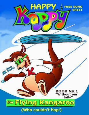 Happy Kappy-The Flying Kangaroo (Who Couldnt Hop!) Book No.1 Without Our Tails.  by  George H. Gisser