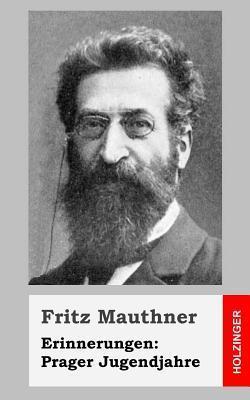 Erinnerungen: Prager Jugendjahre Fritz Mauthner