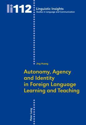 Autonomy, Agency and Identity in Foreign Language Learning and Teaching Jing Huang
