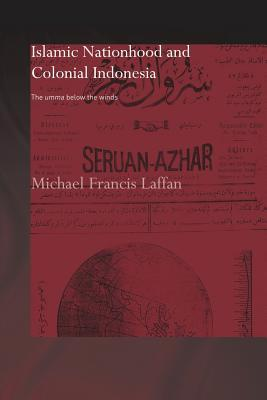 Islamic Nationhood and Colonial Indonesia: The Umma Below the Winds  by  Laffan Michael