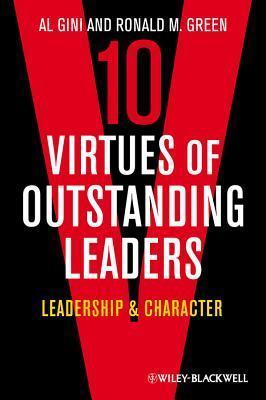 Ten Virtues of Outstanding Leaders: Leadership & Character Al Gini