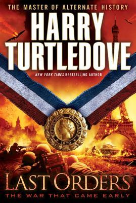 Last Orders (The War That Came Early, #6)  by  Harry Turtledove