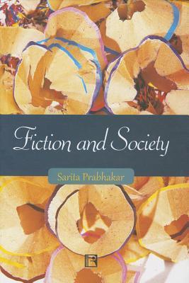 Fiction and Society: Narrativisation of Realities in the Novels of Shashi Deshpande and Githa Hariharan Prabhakar