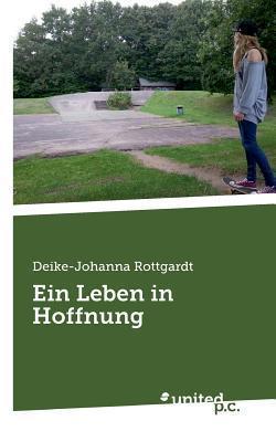 Ein Leben in Hoffnung  by  Deike-Johanna Rottgardt