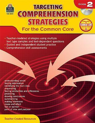 Targeting Comprehension Strategies for the Common Core: Grade 2 Teacher Created Resources Staff