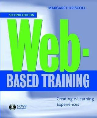 Web-Based Training: Creating E-Learning Experiences Margaret Driscoll
