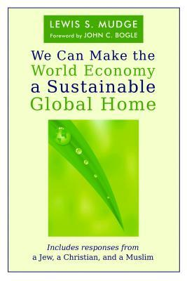 We Can Make the World Economy a Sustainable Global Home  by  Lewis S. Mudge