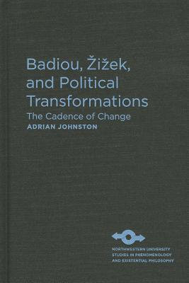 Badiou, Zizek, and Political Transformations: The Cadence of Change Adrian Johnston