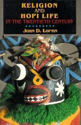 Religion and Hopi Life in the Twentieth Century  by  John D. Loftin