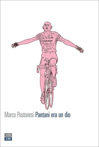 Pantani era un dio  by  Marco Pastonesi