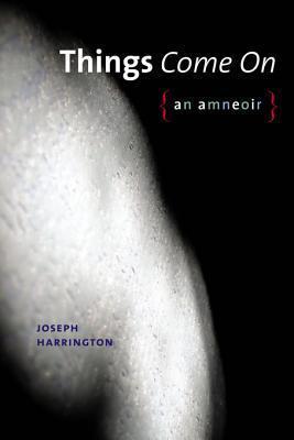 Things Come on: An Amneoir  by  Joseph Harrington