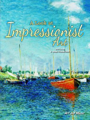 A Look at Impressionist Art J. Jean Robertson