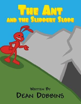 The Ant and the Slippery Slope  by  Dean Dobbins