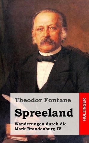 Spreeland: Wanderungen durch die Mark Brandenburg IV  by  Theodor Fontane