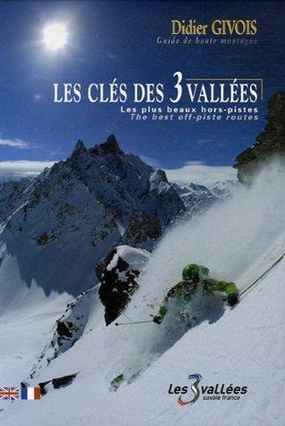Les clés des 3 Vallées : Les plus beaux hors-pistes  by  Didier Givois
