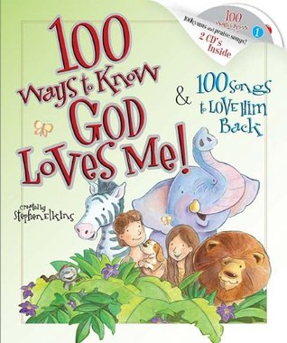 100 Ways to Know God Loves Me, 100 Songs to Love Him Back Stephen Elkins