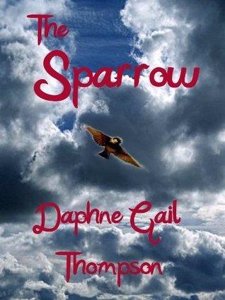 The Sparrow  by  Daphne Gail Thompson