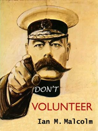 DONT VOLUNTEER  by  Ian M. Malcolm