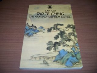 Tao Te Ching - The Book of Meaning and Life - The Richard Wilhelm Edition  by  Lao Tzu